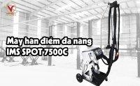 Giới thiệu và hướng dẫn sử dụng máy hàn điểm đa năng SPOT 7500 C